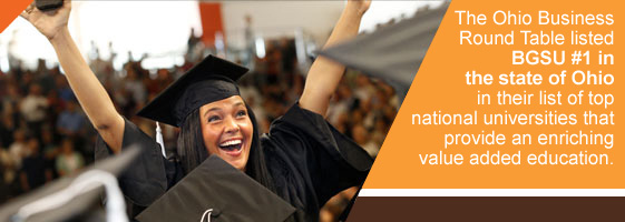 The Ohio Business Round Table listed BGSU #1 in the state of Ohio in their list of top national universities that provide an enriching value added education.